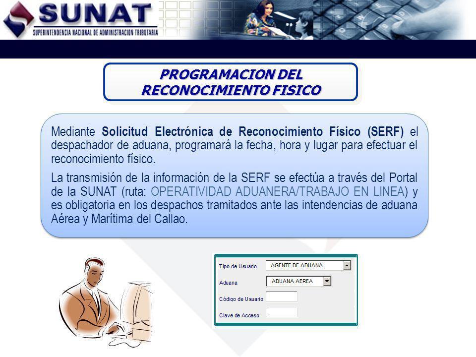 Mediante Solicitud Electrónica de Reconocimiento Físico (SERF) el despachador de aduana, programará la fecha, hora y lugar para efectuar el reconocimi