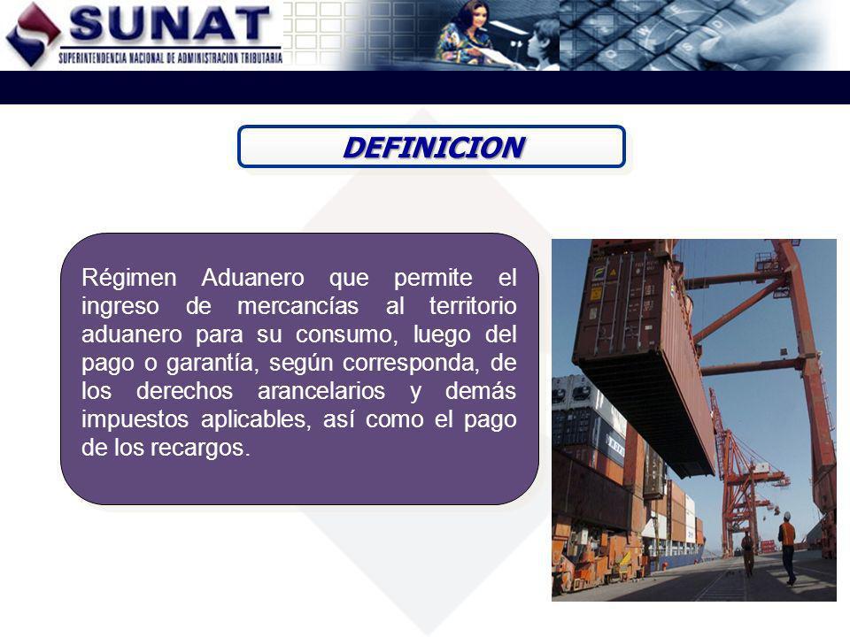 DEFINICIONDEFINICION Régimen Aduanero que permite el ingreso de mercancías al territorio aduanero para su consumo, luego del pago o garantía, según co