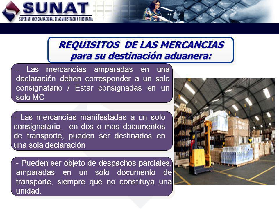 REQUISITOS DE LAS MERCANCIAS para su destinación aduanera: - Las mercancías amparadas en una declaración deben corresponder a un solo consignatario /