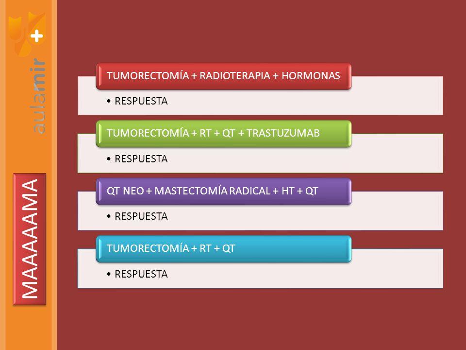 RESPUESTA TUMORECTOMÍA + RADIOTERAPIA + HORMONAS RESPUESTA TUMORECTOMÍA + RT + QT + TRASTUZUMAB RESPUESTA QT NEO + MASTECTOMÍA RADICAL + HT + QT RESPUESTA TUMORECTOMÍA + RT + QT MAAAAAMA