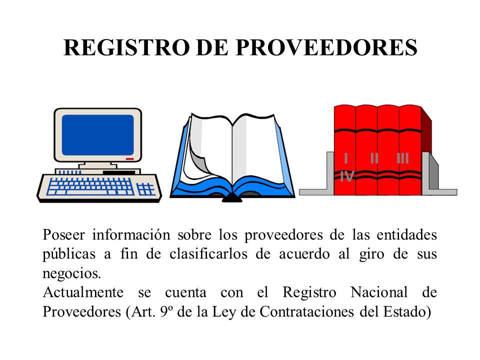 REGISTRO DE PROVEEDORES Poseer información sobre los proveedores de las entidades públicas a fin de clasificarlos de acuerdo al giro de sus negocios.