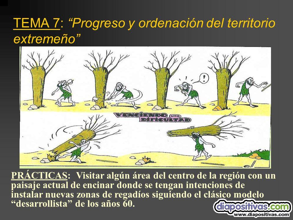 TEMA 7: Progreso y ordenación del territorio extremeño PRÁCTICAS: Visitar algún área del centro de la región con un paisaje actual de encinar donde se tengan intenciones de instalar nuevas zonas de regadíos siguiendo el clásico modelo desarrollista de los años 60.