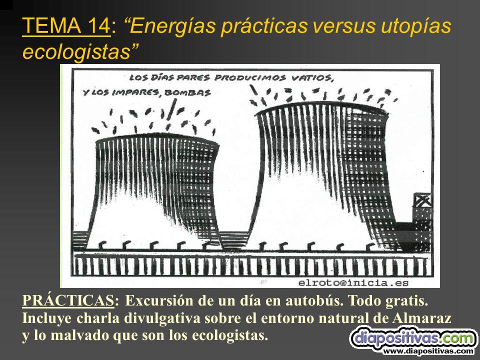 TEMA 14: Energías prácticas versus utopías ecologistas PRÁCTICAS: Excursión de un día en autobús.