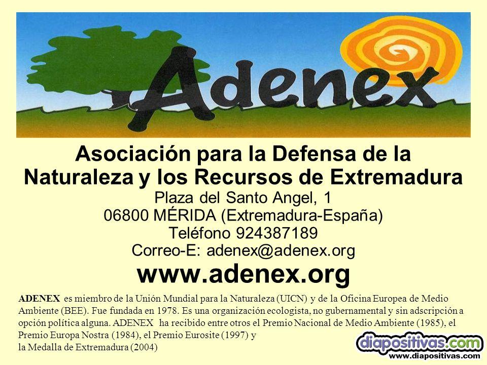 Asociación para la Defensa de la Naturaleza y los Recursos de Extremadura Plaza del Santo Angel, 1 06800 MÉRIDA (Extremadura-España) Teléfono 924387189 Correo-E: adenex@adenex.org www.adenex.org ADENEX es miembro de la Unión Mundial para la Naturaleza (UICN) y de la Oficina Europea de Medio Ambiente (BEE).