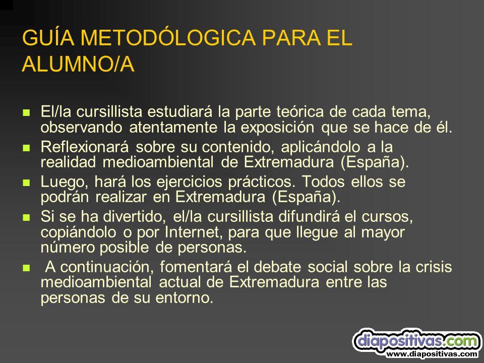 GUÍA METODÓLOGICA PARA EL ALUMNO/A El/la cursillista estudiará la parte teórica de cada tema, observando atentamente la exposición que se hace de él.