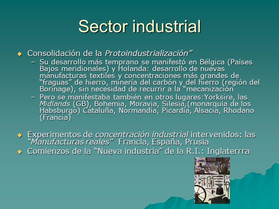 Sector industrial Consolidación de la Protoindustrialización Consolidación de la Protoindustrialización –Su desarrollo más temprano se manifestó en Bé