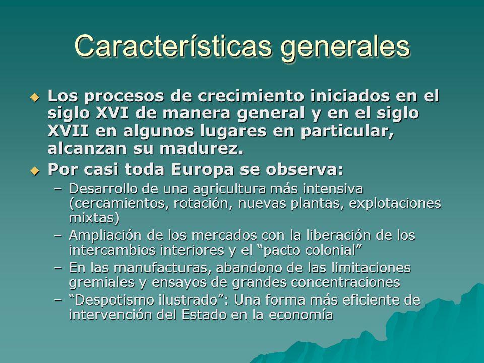 Características generales Los procesos de crecimiento iniciados en el siglo XVI de manera general y en el siglo XVII en algunos lugares en particular,