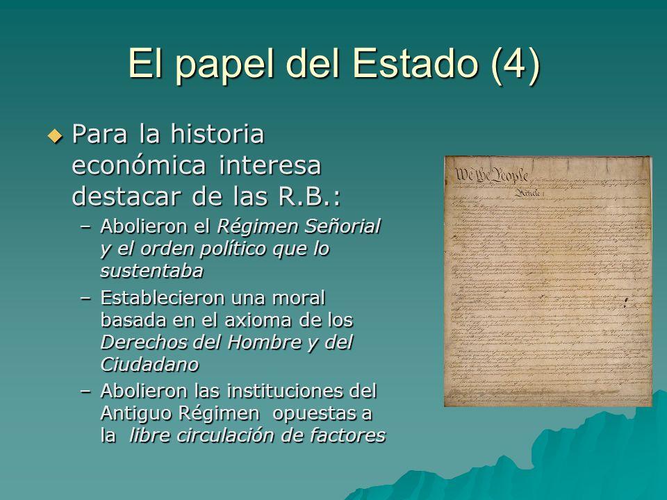 El papel del Estado (4) Para la historia económica interesa destacar de las R.B.: Para la historia económica interesa destacar de las R.B.: –Abolieron