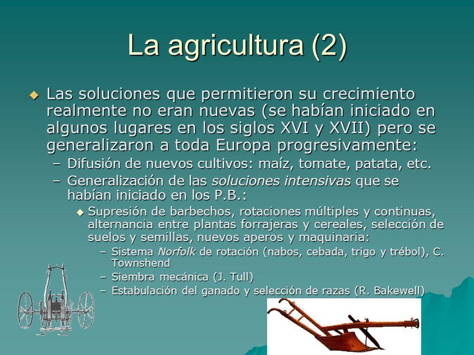 La agricultura (2) Las soluciones que permitieron su crecimiento realmente no eran nuevas (se habían iniciado en algunos lugares en los siglos XVI y X