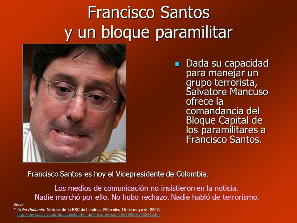 Francisco Santos y un bloque paramilitar Dada su capacidad para manejar un grupo terrorista, Salvatore Mancuso ofrece la comandancia del Bloque Capita