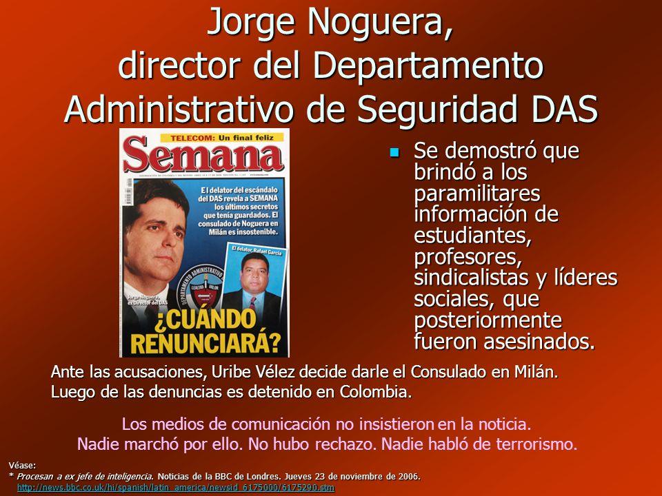 Jorge Noguera, director del Departamento Administrativo de Seguridad DAS Se demostró que brindó a los paramilitares información de estudiantes, profes