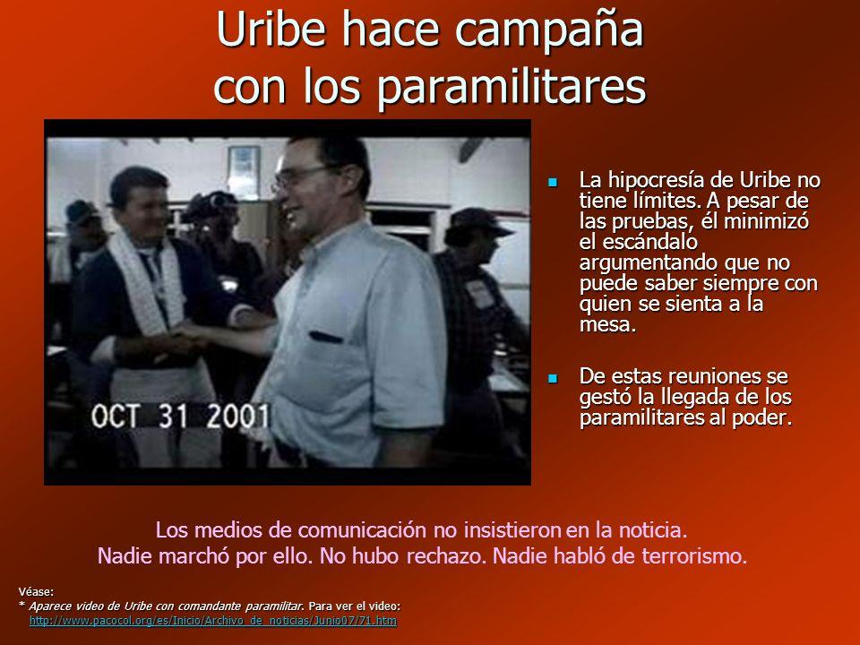 Uribe hace campaña con los paramilitares La hipocresía de Uribe no tiene límites. A pesar de las pruebas, él minimizó el escándalo argumentando que no