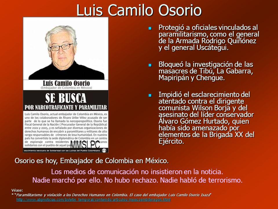 Luis Camilo Osorio Protegió a oficiales vinculados al paramilitarismo, como el general de la Armada Rodrigo Quiñónez y el general Uscátegui. Protegió