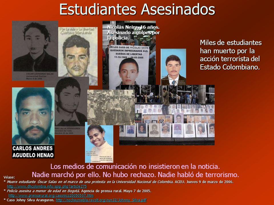 Estudiantes Asesinados Véase: * Muere estudiante Óscar Salas en el marco de una protesta en la Universidad Nacional de Colombia. ACEU. Jueves 9 de mar
