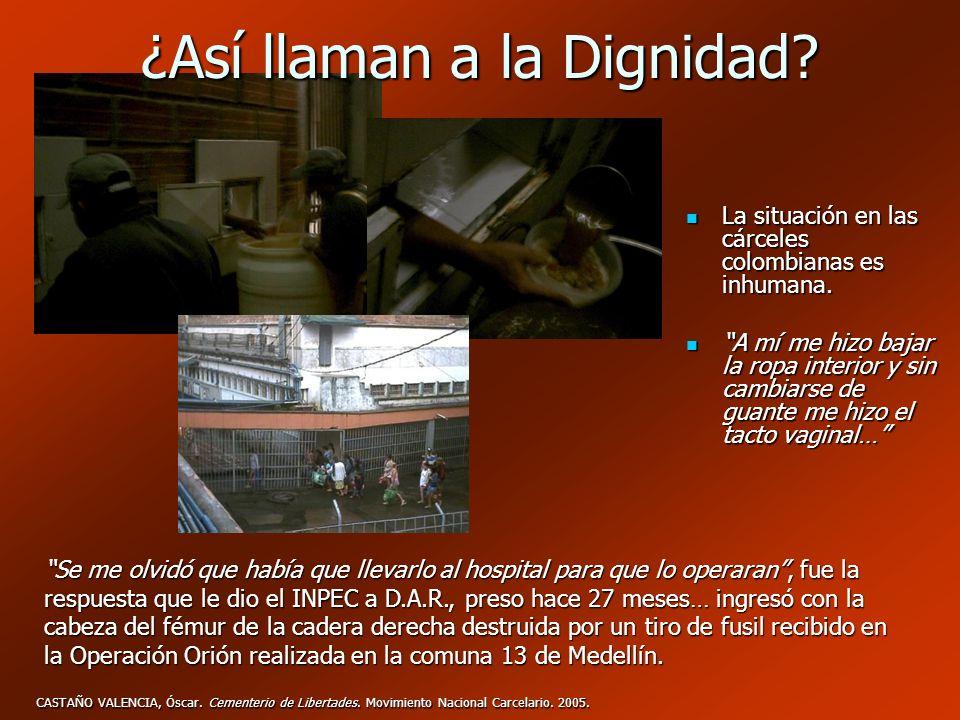 ¿Así llaman a la Dignidad? La situación en las cárceles colombianas es inhumana. La situación en las cárceles colombianas es inhumana. A mí me hizo ba