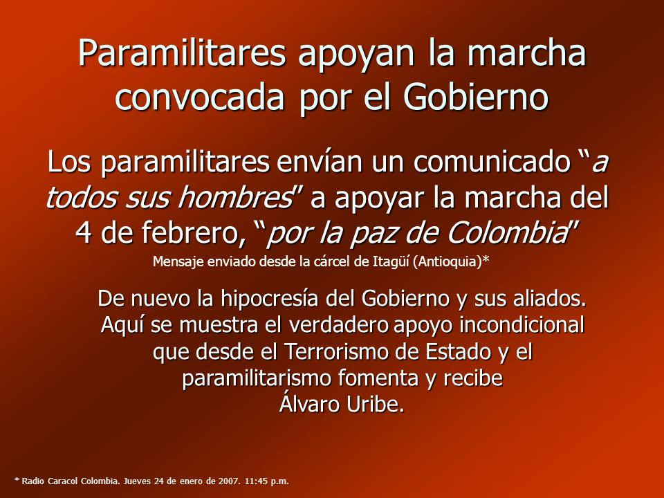 Paramilitares apoyan la marcha convocada por el Gobierno Los paramilitares envían un comunicado a todos sus hombres a apoyar la marcha del 4 de febrer