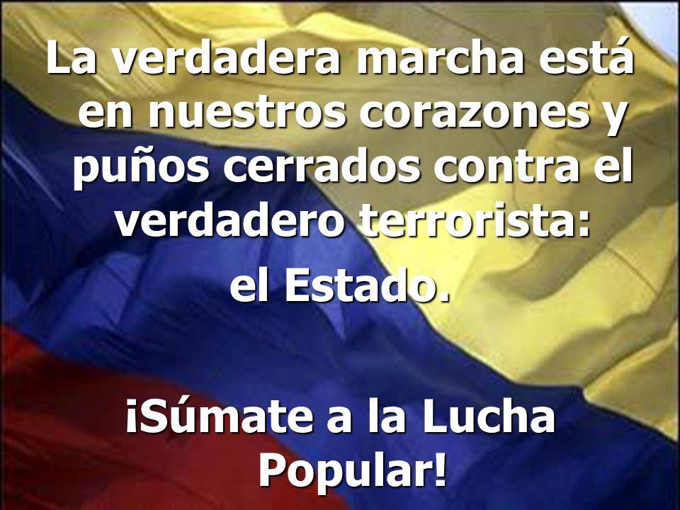 La verdadera marcha está en nuestros corazones y puños cerrados contra el verdadero terrorista: el Estado. ¡Súmate a la Lucha Popular!