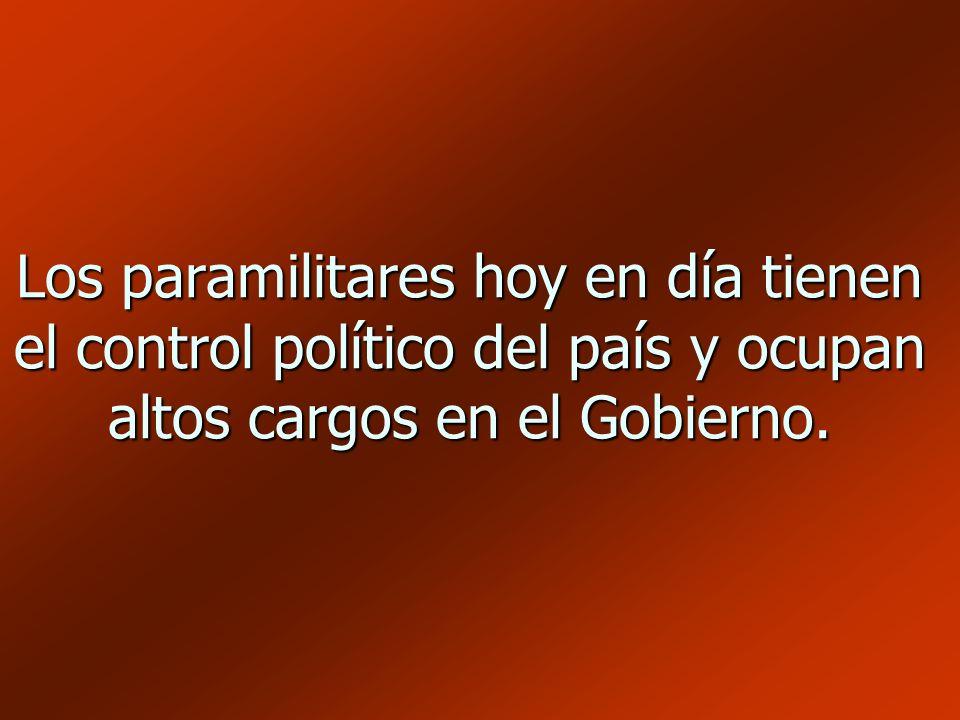 Los paramilitares hoy en día tienen el control político del país y ocupan altos cargos en el Gobierno.