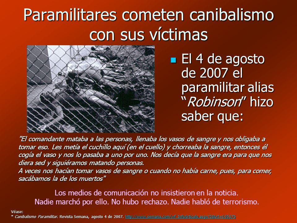 Paramilitares cometen canibalismo con sus víctimas El 4 de agosto de 2007 el paramilitar aliasRobinson hizo saber que: El 4 de agosto de 2007 el param