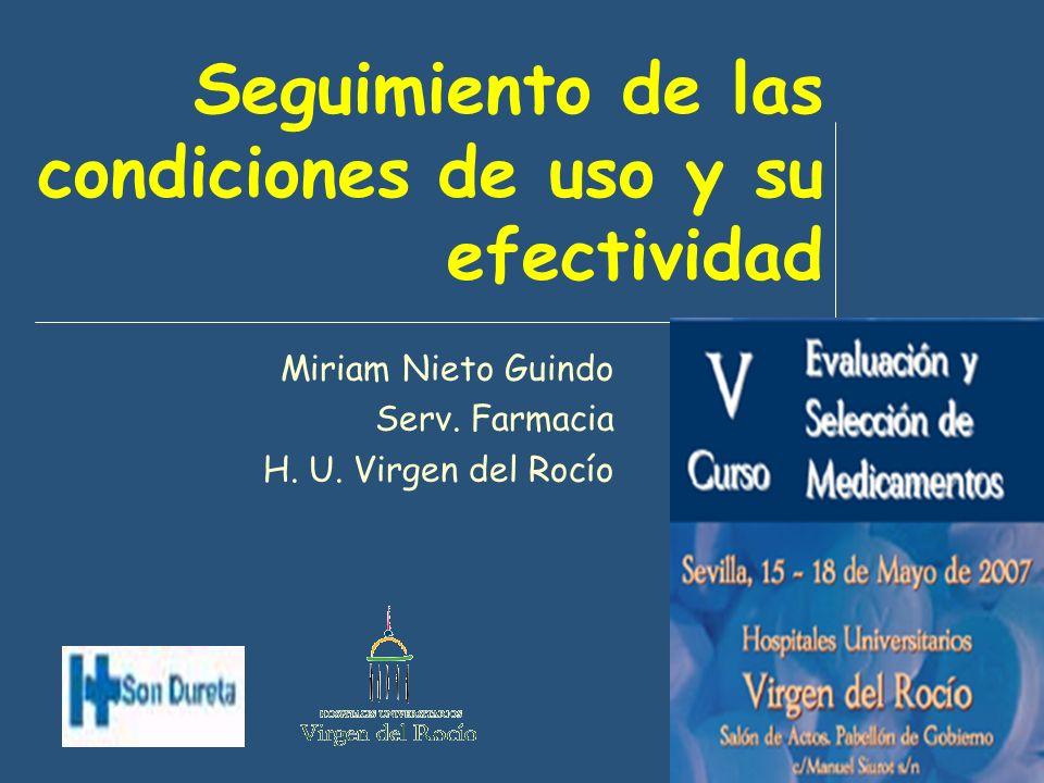Seguimiento de las condiciones de uso y su efectividad Miriam Nieto Guindo Serv. Farmacia H. U. Virgen del Rocío