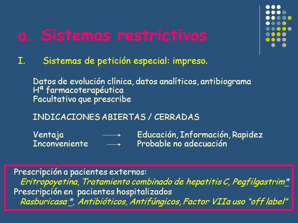 a. Sistemas restrictivos I.Sistemas de petición especial: impreso. Datos de evolución clínica, datos analíticos, antibiograma Hª farmacoterapéutica Fa