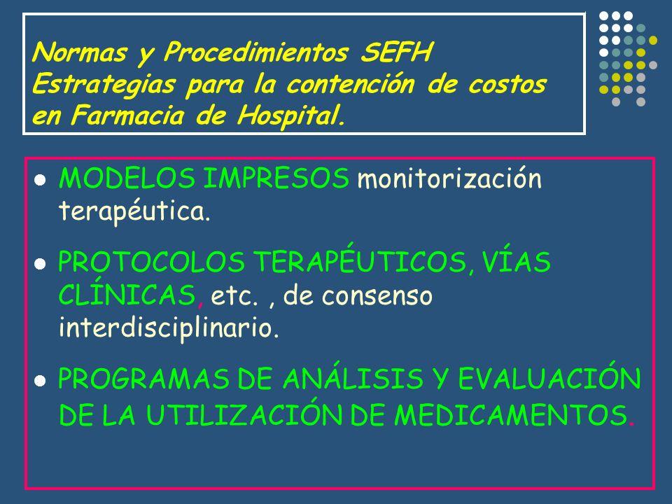 Normas y Procedimientos SEFH Estrategias para la contención de costos en Farmacia de Hospital. MODELOS IMPRESOS monitorización terapéutica. PROTOCOLOS