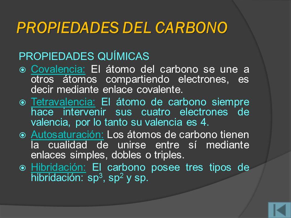 PROPIEDADES DEL CARBONO PROPIEDADES QUÍMICAS Covalencia: El átomo del carbono se une a otros átomos compartiendo electrones, es decir mediante enlace covalente.