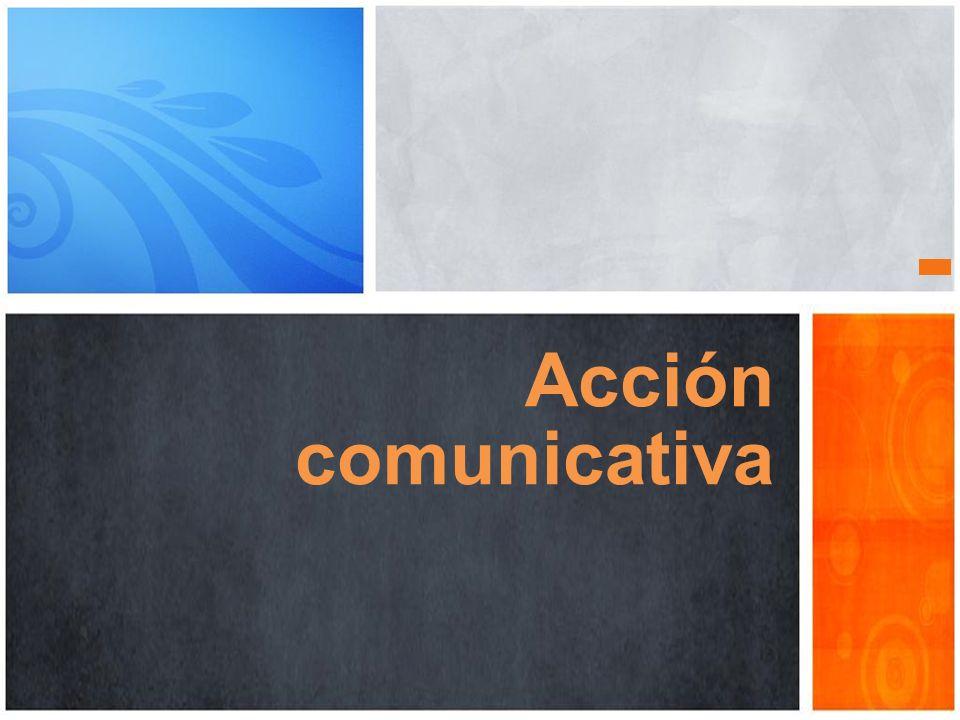 La acción pedagógica Acción comunicativa