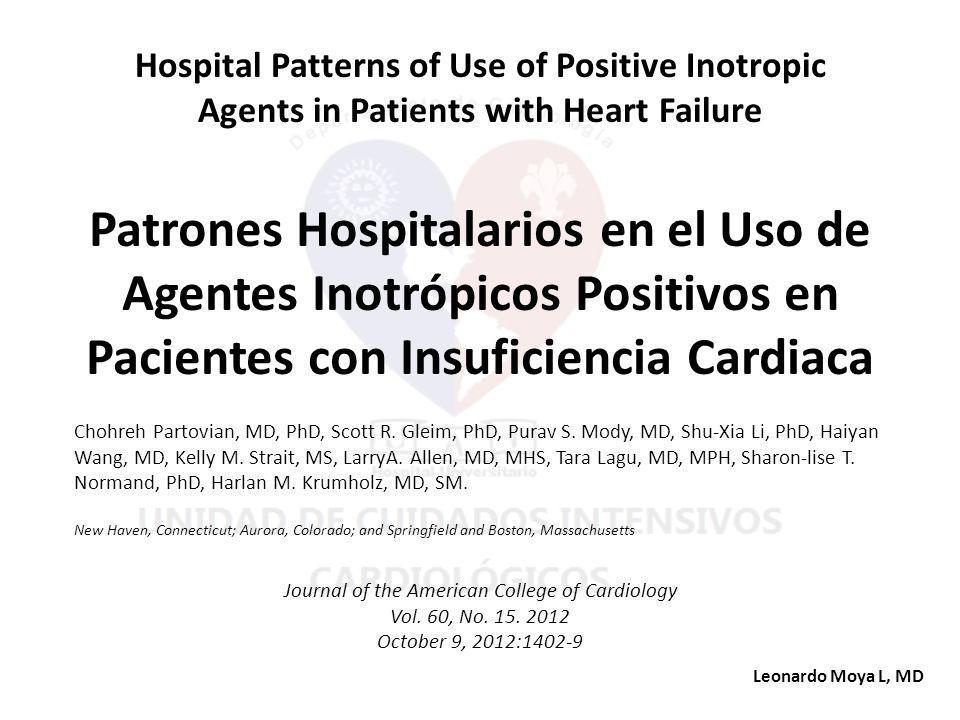 Hospital Patterns of Use of Positive Inotropic Agents in Patients with Heart Failure Patrones Hospitalarios en el Uso de Agentes Inotrópicos Positivos en Pacientes con Insuficiencia Cardiaca Chohreh Partovian, MD, PhD, Scott R.