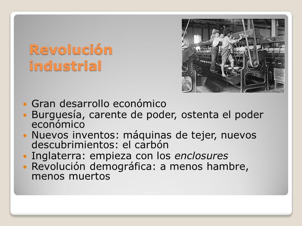 Revolución industrial Gran desarrollo económico Burguesía, carente de poder, ostenta el poder económico Nuevos inventos: máquinas de tejer, nuevos des