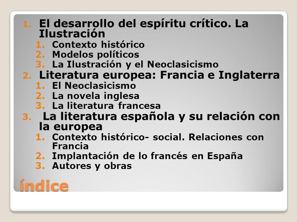 índice 1. El desarrollo del espíritu crítico. La Ilustración 1.Contexto histórico 2.Modelos políticos 3.La Ilustración y el Neoclasicismo 2. Literatur