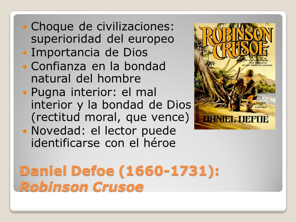 Daniel Defoe (1660-1731): Robinson Crusoe Choque de civilizaciones: superioridad del europeo Importancia de Dios Confianza en la bondad natural del ho