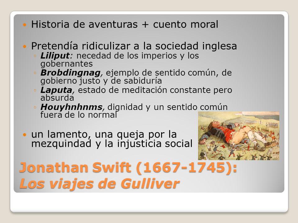 Jonathan Swift (1667-1745): Los viajes de Gulliver Historia de aventuras + cuento moral Pretendía ridiculizar a la sociedad inglesa Liliput: necedad d
