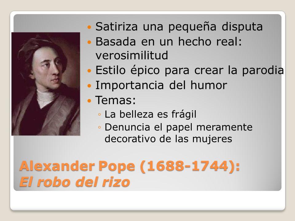 Alexander Pope (1688-1744): El robo del rizo Satiriza una pequeña disputa Basada en un hecho real: verosimilitud Estilo épico para crear la parodia Im