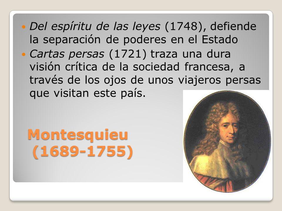 Montesquieu (1689-1755) Del espíritu de las leyes (1748), defiende la separación de poderes en el Estado Cartas persas (1721) traza una dura visión cr