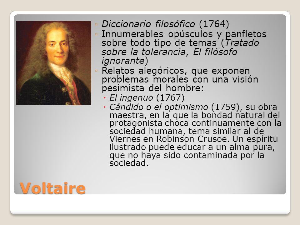 Voltaire Diccionario filosófico (1764) Innumerables opúsculos y panfletos sobre todo tipo de temas (Tratado sobre la tolerancia, El filósofo ignorante