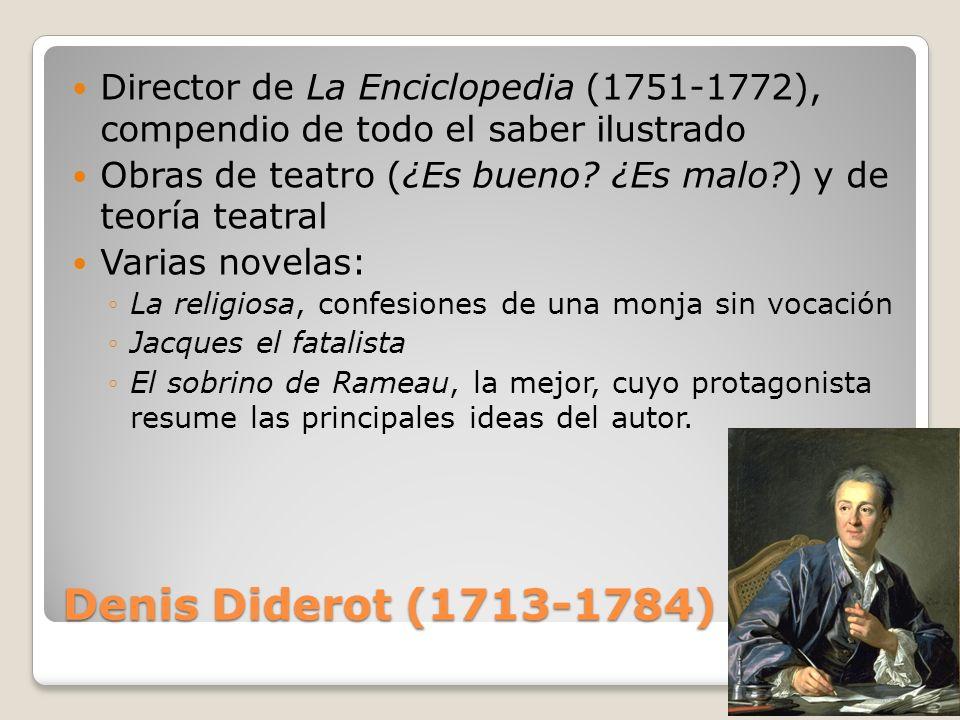 Denis Diderot (1713-1784) Director de La Enciclopedia (1751-1772), compendio de todo el saber ilustrado Obras de teatro (¿Es bueno? ¿Es malo?) y de te