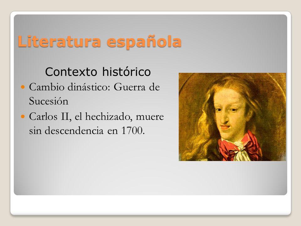 Literatura española Contexto histórico Cambio dinástico: Guerra de Sucesión Carlos II, el hechizado, muere sin descendencia en 1700.