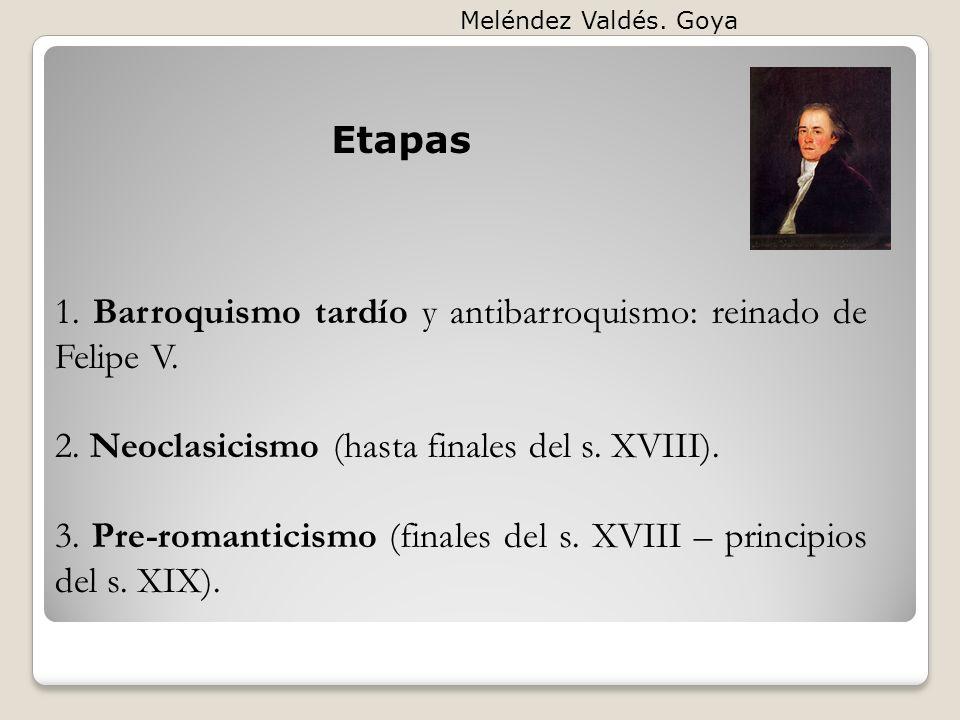 Etapas 1. Barroquismo tardío y antibarroquismo: reinado de Felipe V. 2. Neoclasicismo (hasta finales del s. XVIII). 3. Pre-romanticismo (finales del s