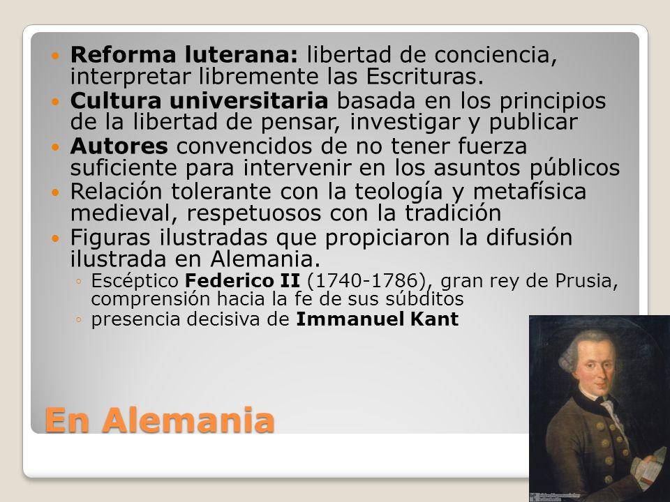 En Alemania Reforma luterana: libertad de conciencia, interpretar libremente las Escrituras. Cultura universitaria basada en los principios de la libe