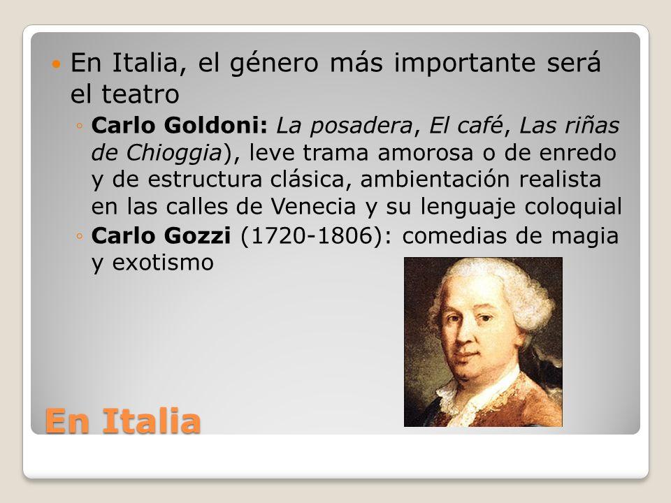 En Italia En Italia, el género más importante será el teatro Carlo Goldoni: La posadera, El café, Las riñas de Chioggia), leve trama amorosa o de enre