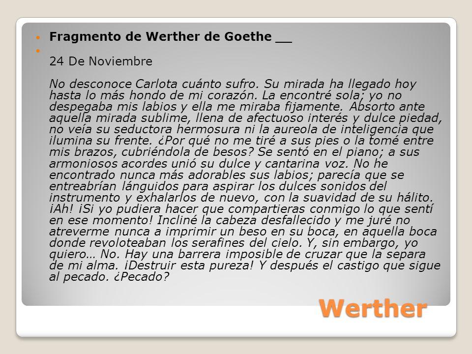 Werther Fragmento de Werther de Goethe __ 24 De Noviembre No desconoce Carlota cuánto sufro. Su mirada ha llegado hoy hasta lo más hondo de mi corazón