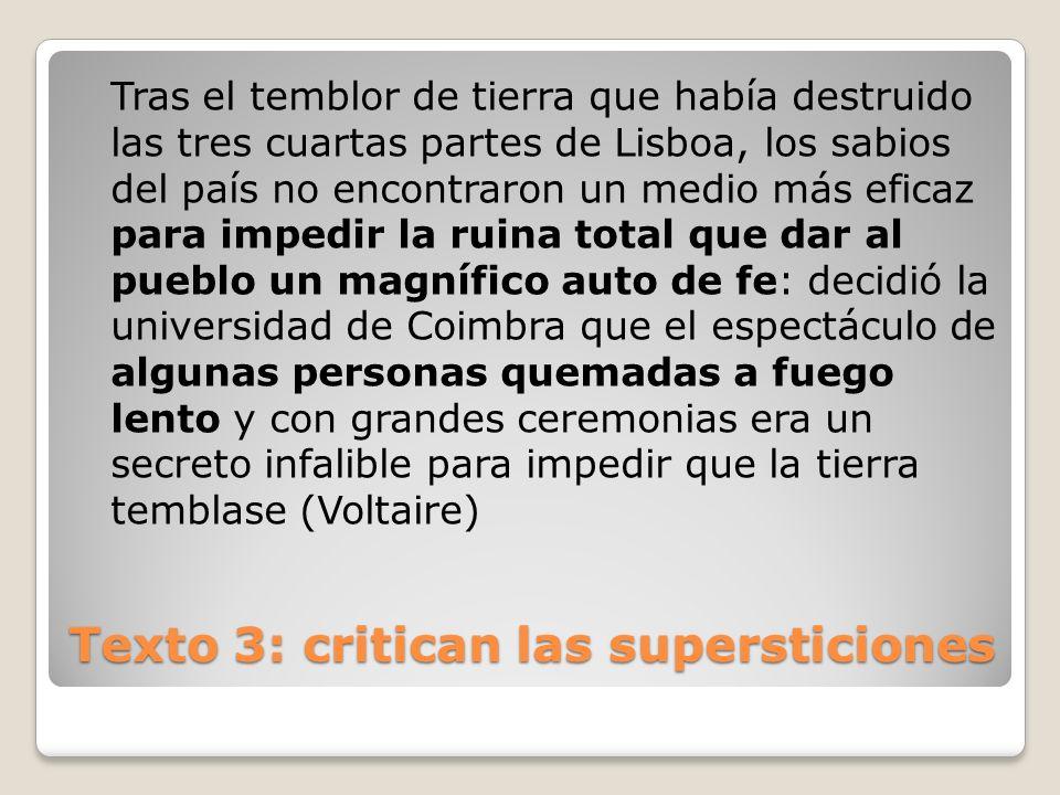Texto 3: critican las supersticiones Tras el temblor de tierra que había destruido las tres cuartas partes de Lisboa, los sabios del país no encontrar