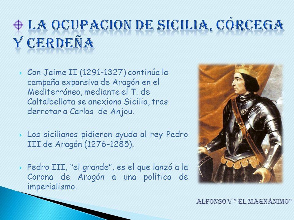 Con Jaime II (1291-1327) continúa la campaña expansiva de Aragón en el Mediterráneo, mediante el T. de Caltalbellota se anexiona Sicilia, tras derrota