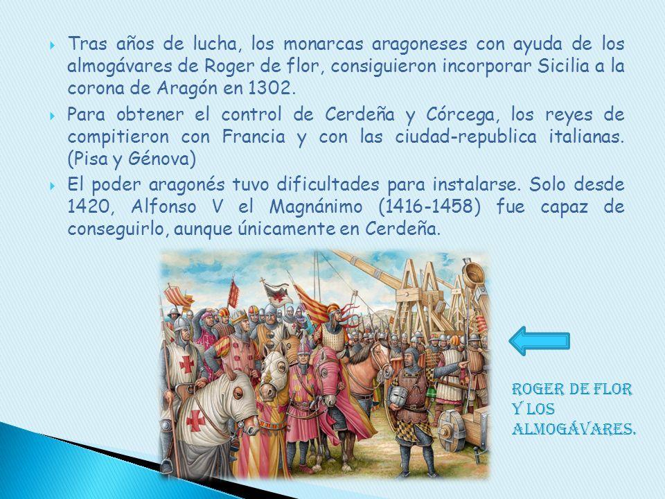 Tras años de lucha, los monarcas aragoneses con ayuda de los almogávares de Roger de flor, consiguieron incorporar Sicilia a la corona de Aragón en 13