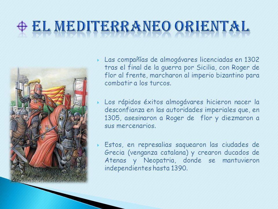 Las compañías de almogávares licenciadas en 1302 tras el final de la guerra por Sicilia, con Roger de flor al frente, marcharon al imperio bizantino p
