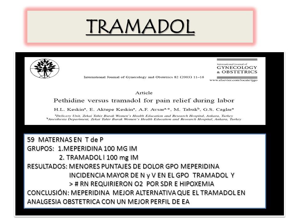 TRAMADOL 59MATERNAS EN T de P GRUPOS: 1.MEPERIDINA 100 MG IM 2.