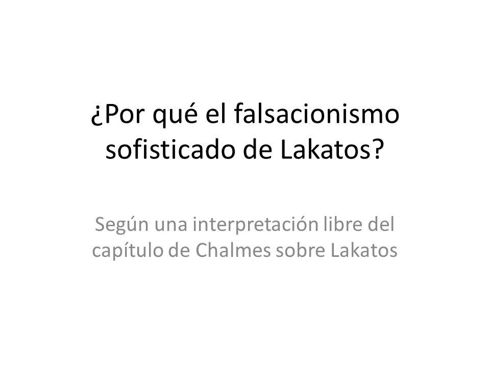 ¿Por qué el falsacionismo sofisticado de Lakatos? Según una interpretación libre del capítulo de Chalmes sobre Lakatos