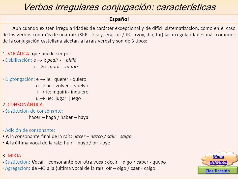 Verbos irregulares conjugación: características Español Aun cuando existen irregularidades de carácter excepcional y de difícil sistematización, como