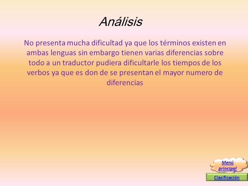 Análisis No presenta mucha dificultad ya que los términos existen en ambas lenguas sin embargo tienen varias diferencias sobre todo a un traductor pud